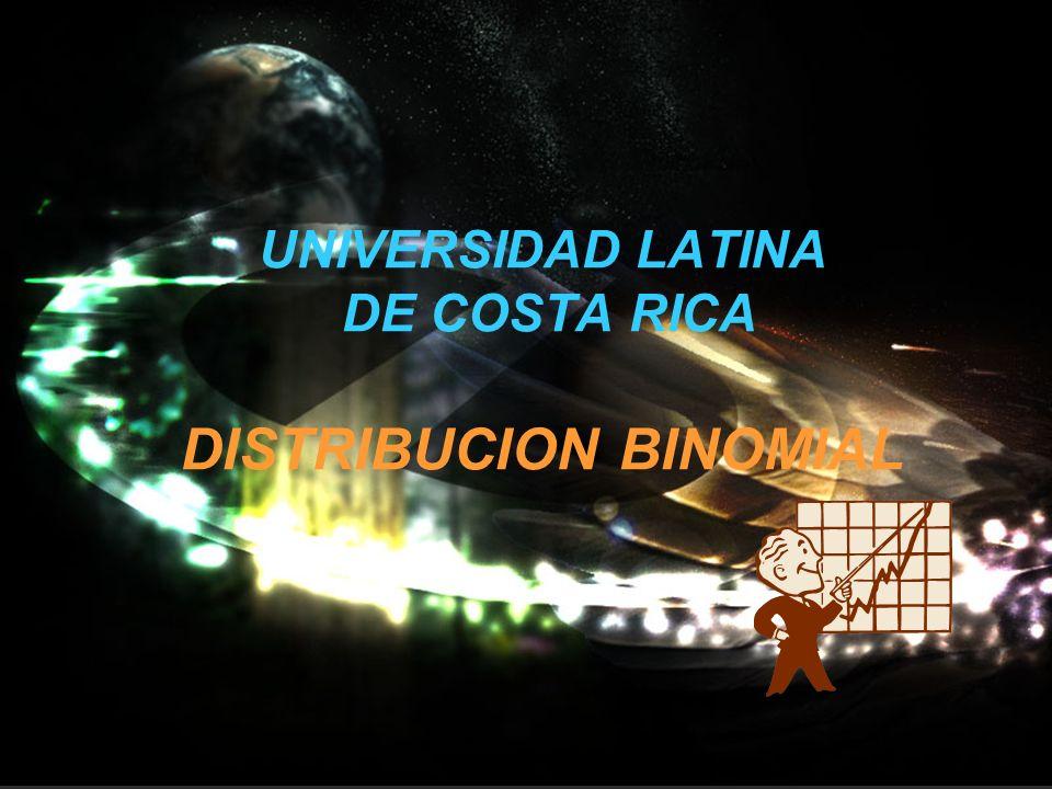 DR. JORGE ACUÑA A., PROFESOR1 UNIVERSIDAD LATINA DE COSTA RICA DISTRIBUCION BINOMIAL