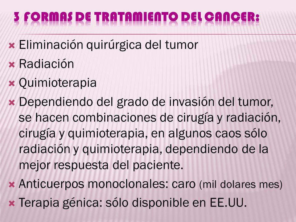 Eliminación quirúrgica del tumor Radiación Quimioterapia Dependiendo del grado de invasión del tumor, se hacen combinaciones de cirugía y radiación, c