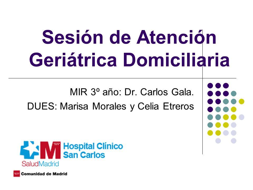 Sesión de Atención Geriátrica Domiciliaria MIR 3º año: Dr. Carlos Gala. DUES: Marisa Morales y Celia Etreros
