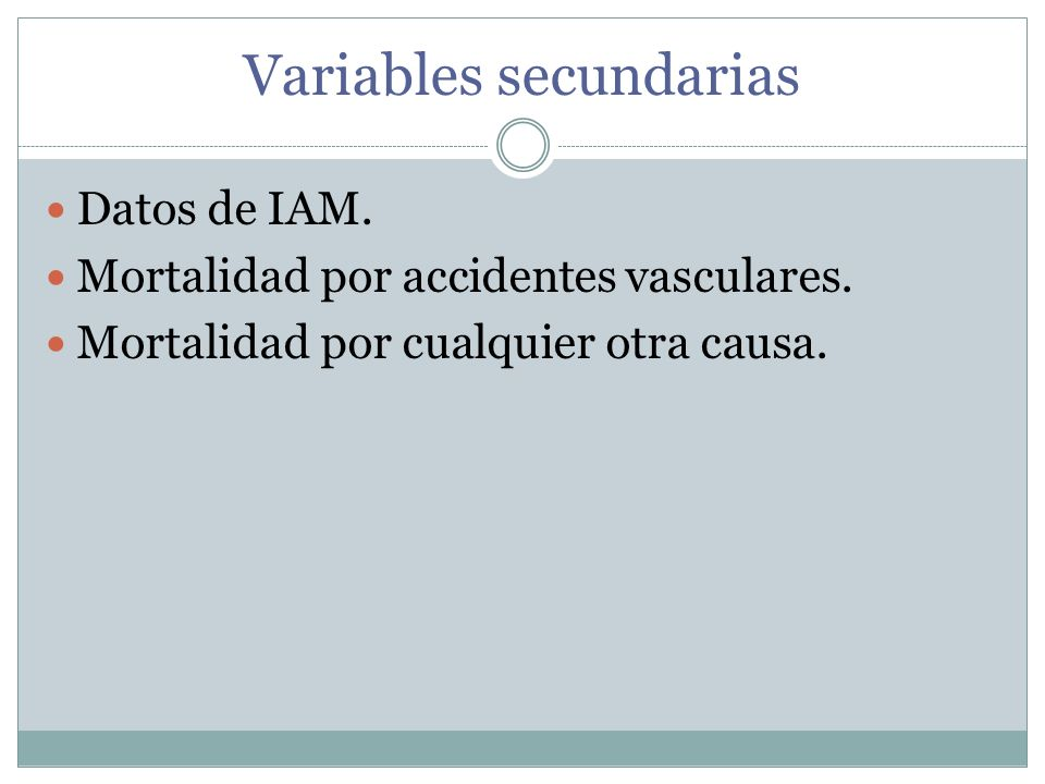 Variables secundarias Datos de IAM. Mortalidad por accidentes vasculares. Mortalidad por cualquier otra causa.