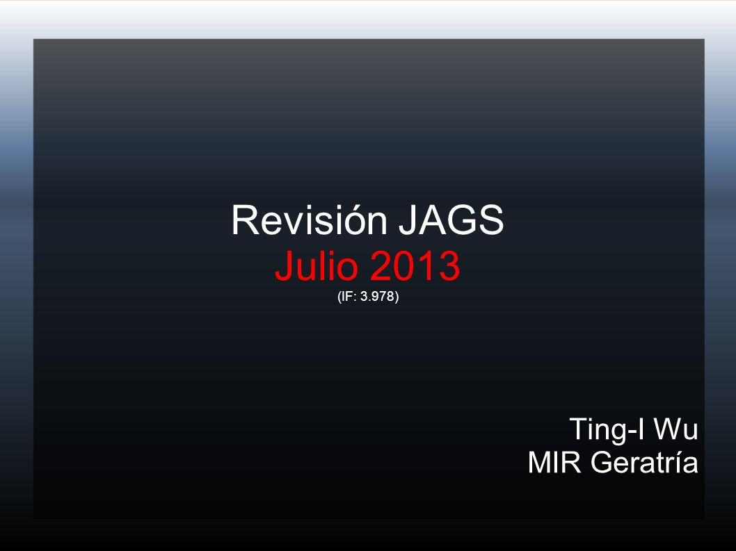 Revisión JAGS Julio 2013 (IF: 3.978) Ting-I Wu MIR Geratría