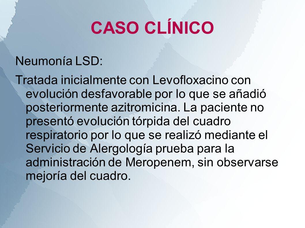 Neumonía LSD: Tratada inicialmente con Levofloxacino con evolución desfavorable por lo que se añadió posteriormente azitromicina. La paciente no prese