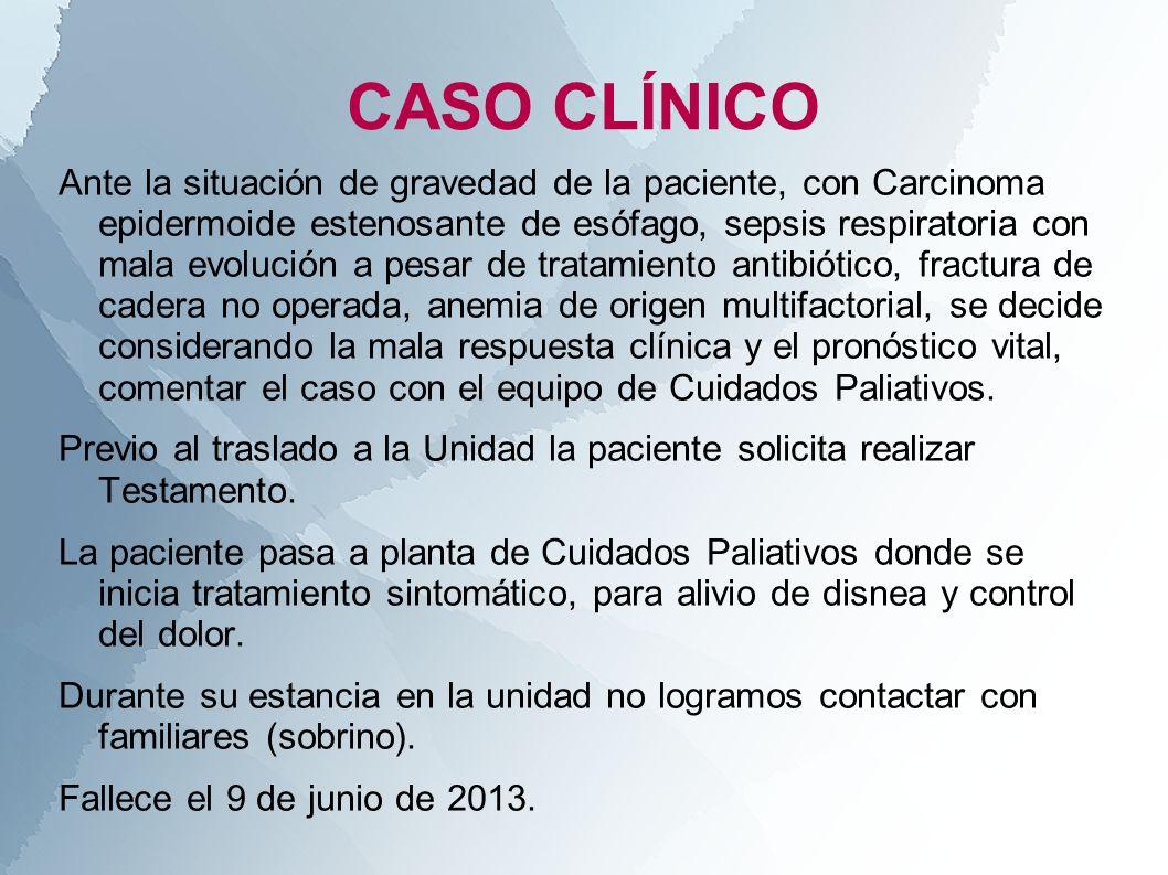 CASO CLÍNICO Ante la situación de gravedad de la paciente, con Carcinoma epidermoide estenosante de esófago, sepsis respiratoria con mala evolución a