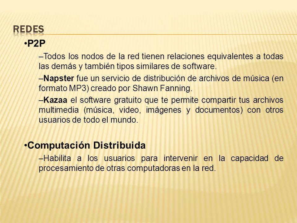 P2P –Todos los nodos de la red tienen relaciones equivalentes a todas las demás y también tipos similares de software.
