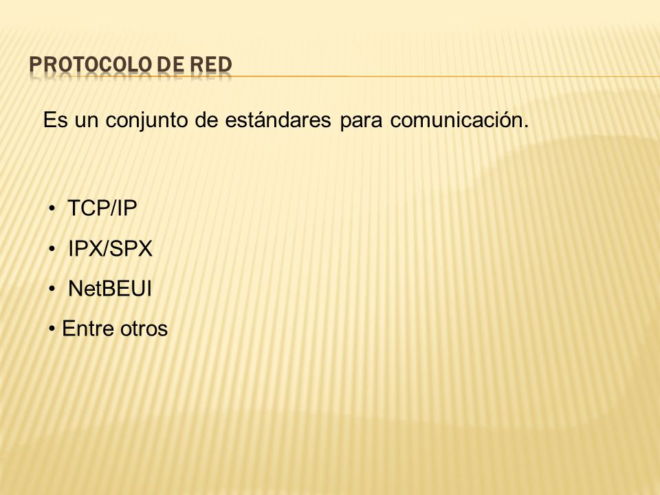 Es un conjunto de estándares para comunicación. TCP/IP IPX/SPX NetBEUI Entre otros