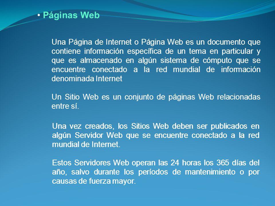 Una vez creados, los Sitios Web deben ser publicados en algún Servidor Web que se encuentre conectado a la red mundial de Internet.