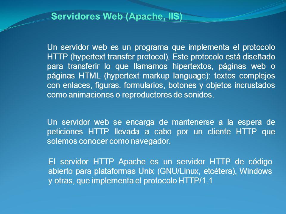 Servidores Web (Apache, IIS) Un servidor web es un programa que implementa el protocolo HTTP (hypertext transfer protocol).