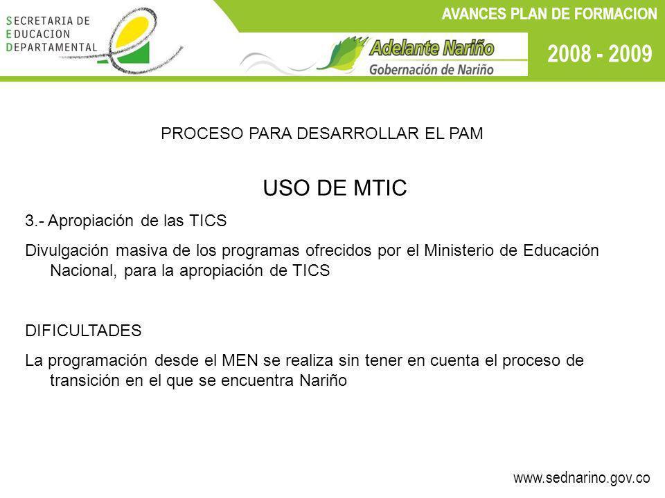 www.sednarino.gov.co 2008 - 2009 AVANCES PLAN DE FORMACION PROCESO PARA DESARROLLAR EL PAM USO DE MTIC 3.- Apropiación de las TICS Divulgación masiva