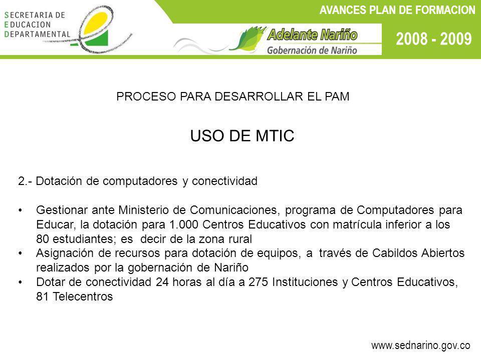 www.sednarino.gov.co 2008 - 2009 AVANCES PLAN DE FORMACION PROCESO PARA DESARROLLAR EL PAM USO DE MTIC 2.- Dotación de computadores y conectividad Ges