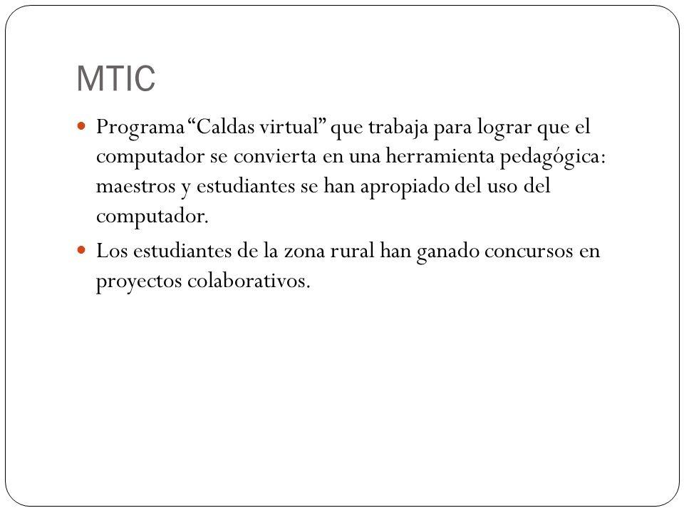 MTIC Programa Caldas virtual que trabaja para lograr que el computador se convierta en una herramienta pedagógica: maestros y estudiantes se han apropiado del uso del computador.