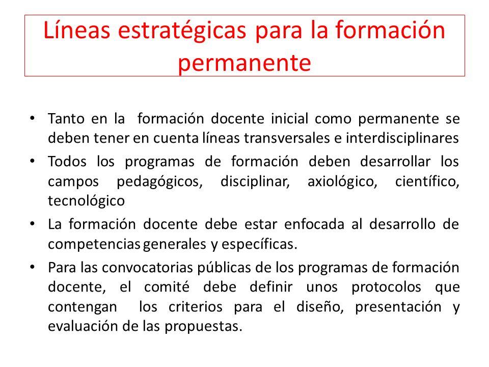Líneas estratégicas para la formación permanente Tanto en la formación docente inicial como permanente se deben tener en cuenta líneas transversales e
