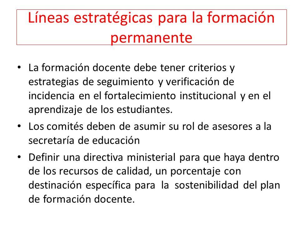 Líneas estratégicas para la formación permanente La formación docente debe tener criterios y estrategias de seguimiento y verificación de incidencia e