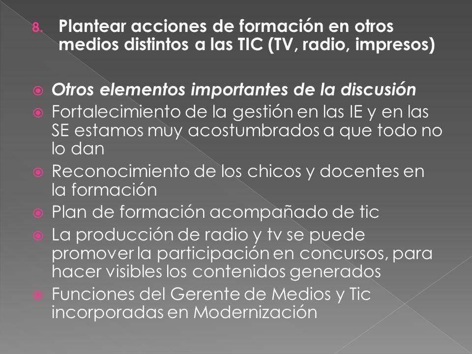 8. Plantear acciones de formación en otros medios distintos a las TIC (TV, radio, impresos) Otros elementos importantes de la discusión Fortalecimient