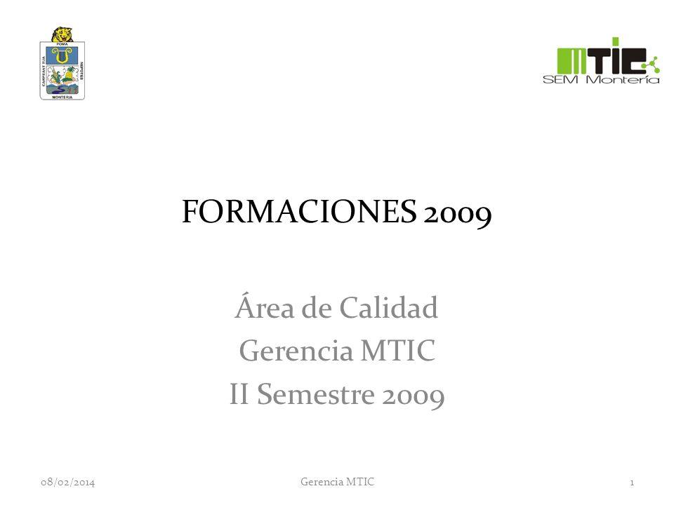 FORMACIONES 2009 Área de Calidad Gerencia MTIC II Semestre 2009 08/02/20141Gerencia MTIC