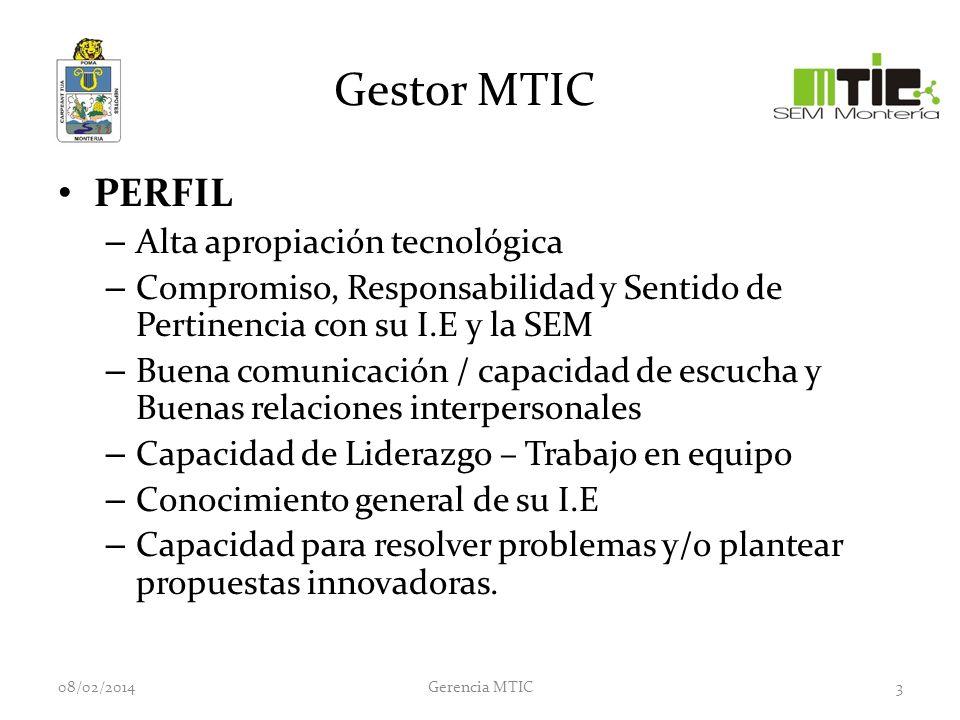 Gestor MTIC RESPONSABILIDIDADES – Ser el puente de comunicación entre la Secretaría de Educación y la Institución Educativa, convirtiéndose en el apoyo de su Institución en relación con las MTIC.
