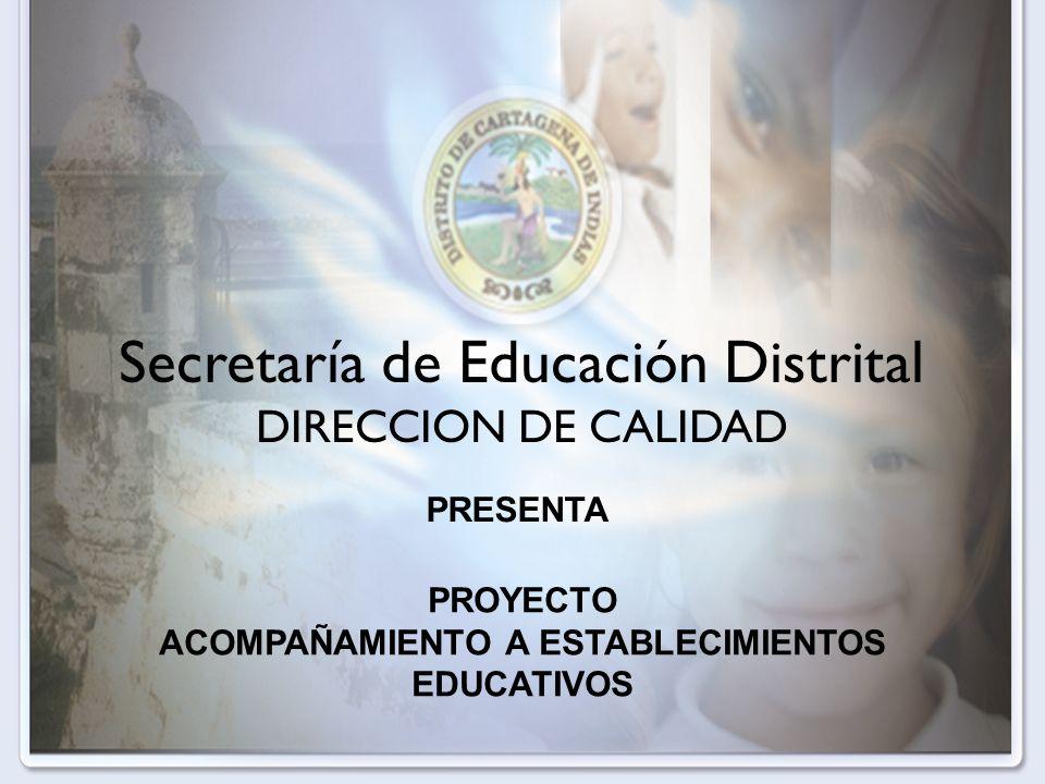 Secretaría de Educación Distrital DIRECCION DE CALIDAD PRESENTA PROYECTO ACOMPAÑAMIENTO A ESTABLECIMIENTOS EDUCATIVOS
