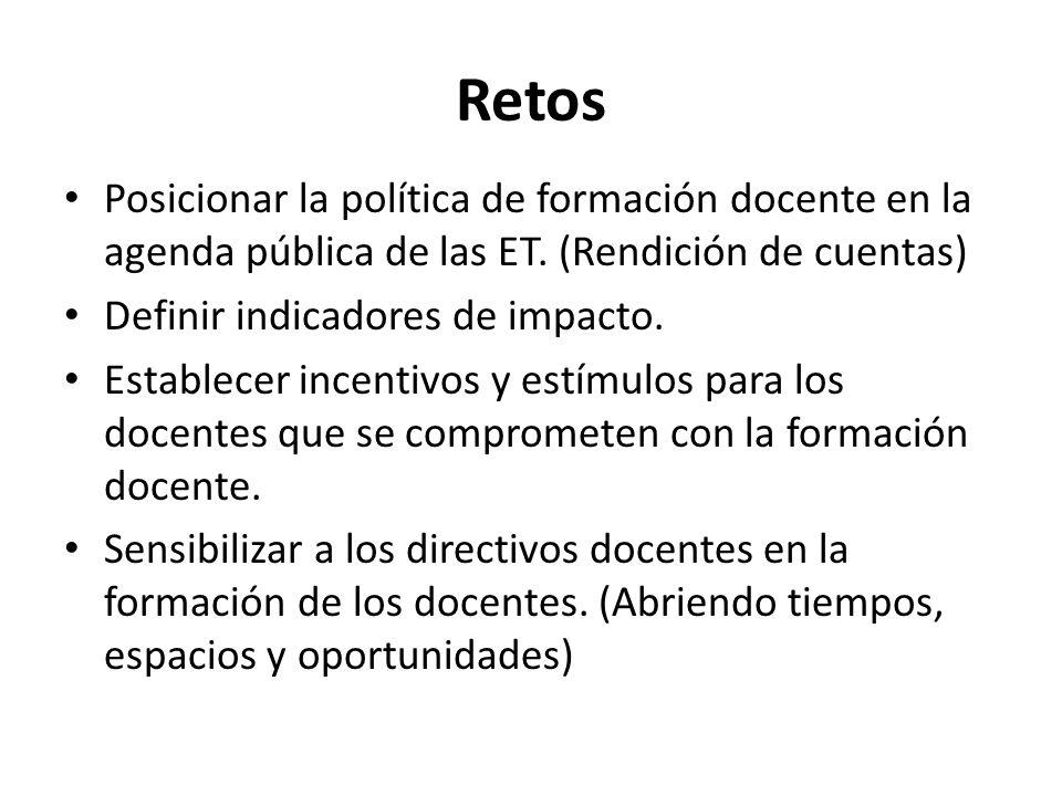 Retos Posicionar la política de formación docente en la agenda pública de las ET.
