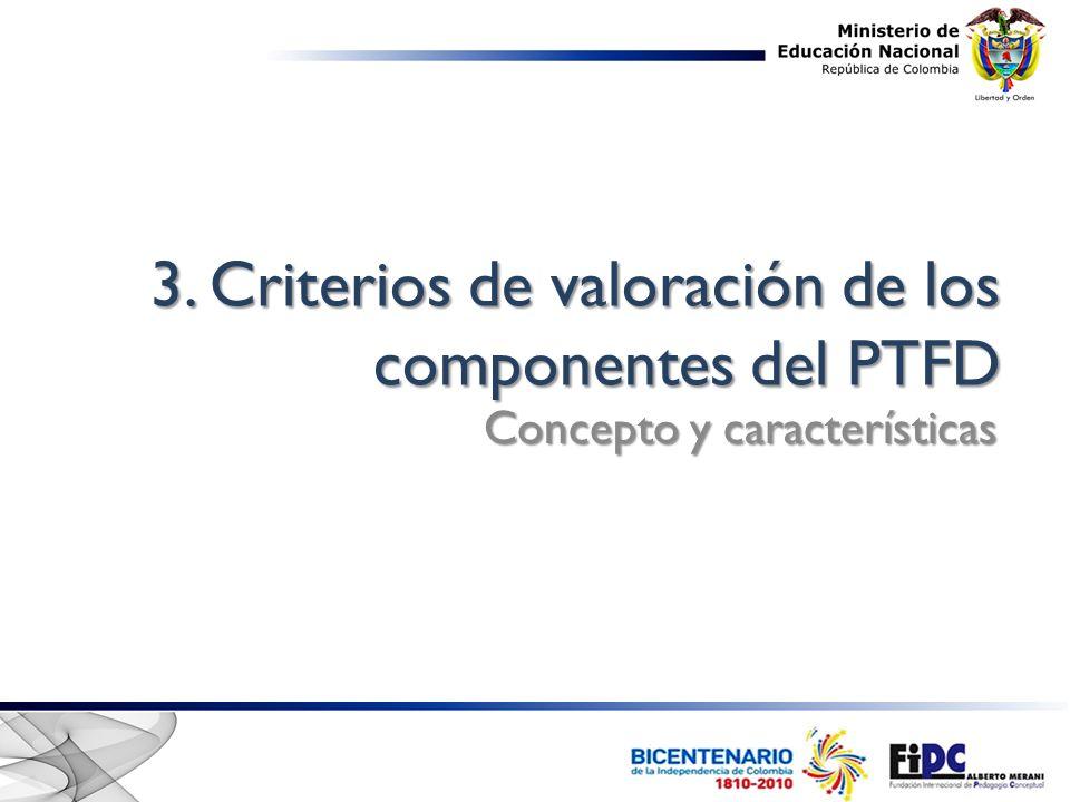 3. Criterios de valoración de los componentes del PTFD Concepto y características