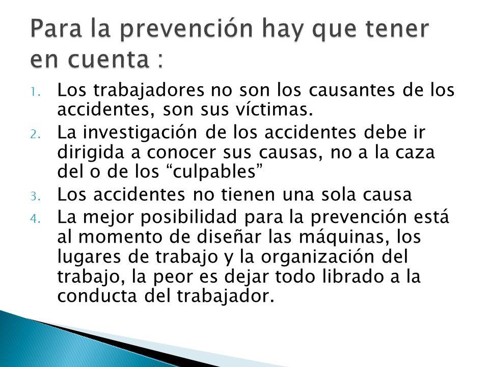 1. Los trabajadores no son los causantes de los accidentes, son sus víctimas. 2. La investigación de los accidentes debe ir dirigida a conocer sus cau