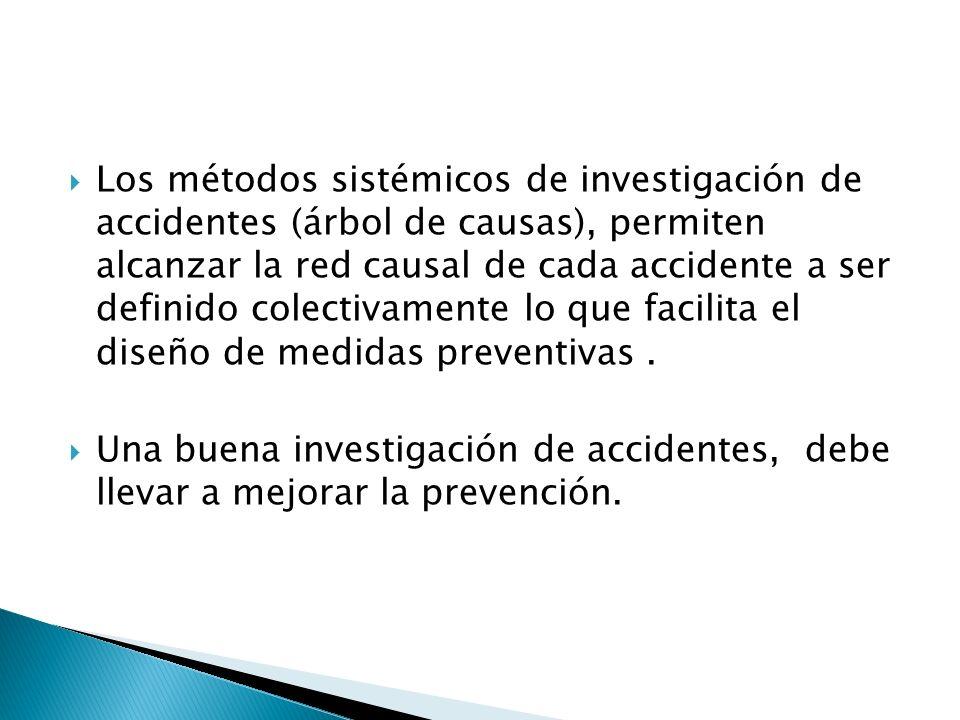 Los métodos sistémicos de investigación de accidentes (árbol de causas), permiten alcanzar la red causal de cada accidente a ser definido colectivamen