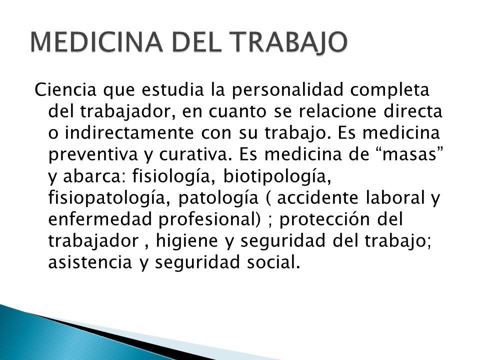 Ciencia que estudia la personalidad completa del trabajador, en cuanto se relacione directa o indirectamente con su trabajo. Es medicina preventiva y