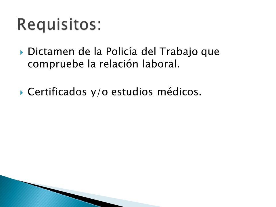Dictamen de la Policía del Trabajo que compruebe la relación laboral. Certificados y/o estudios médicos.