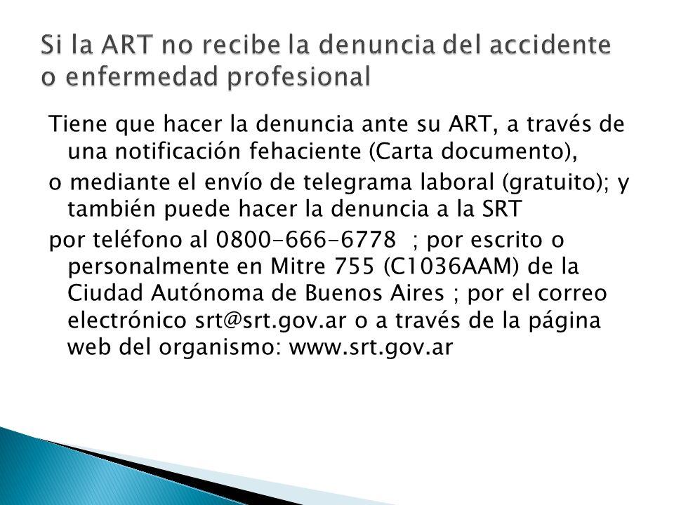 Tiene que hacer la denuncia ante su ART, a través de una notificación fehaciente (Carta documento), o mediante el envío de telegrama laboral (gratuito