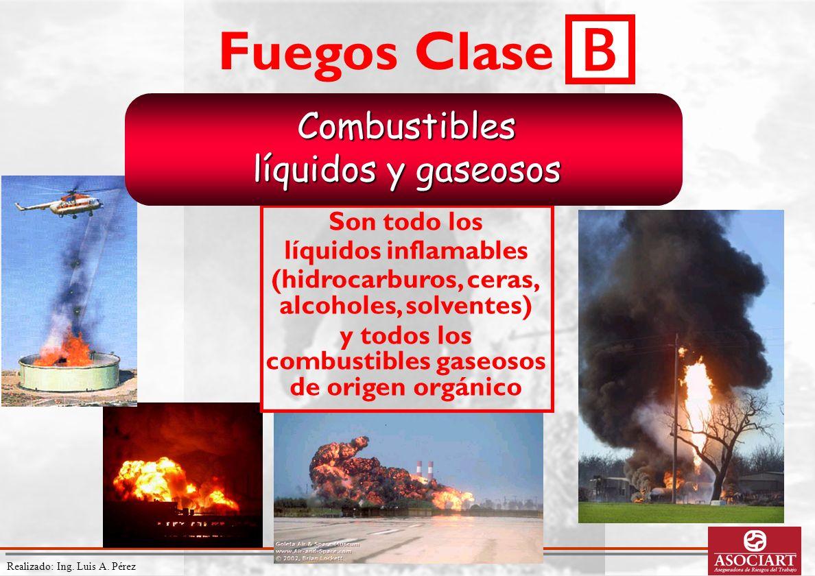 Realizado: Ing. Luis A. Pérez Son todo los líquidos inflamables (hidrocarburos, ceras, alcoholes, solventes) y todos los combustibles gaseosos de orig