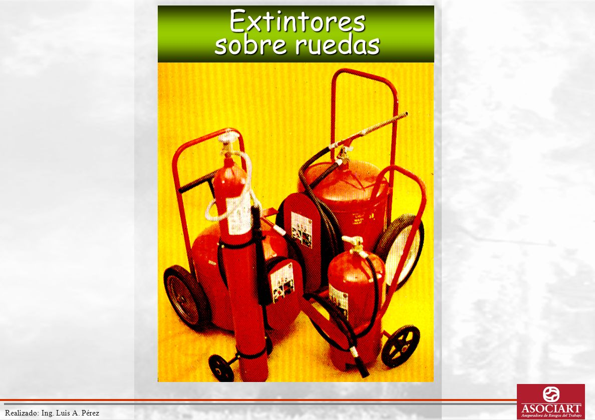 Realizado: Ing. Luis A. Pérez Extintores sobre ruedas