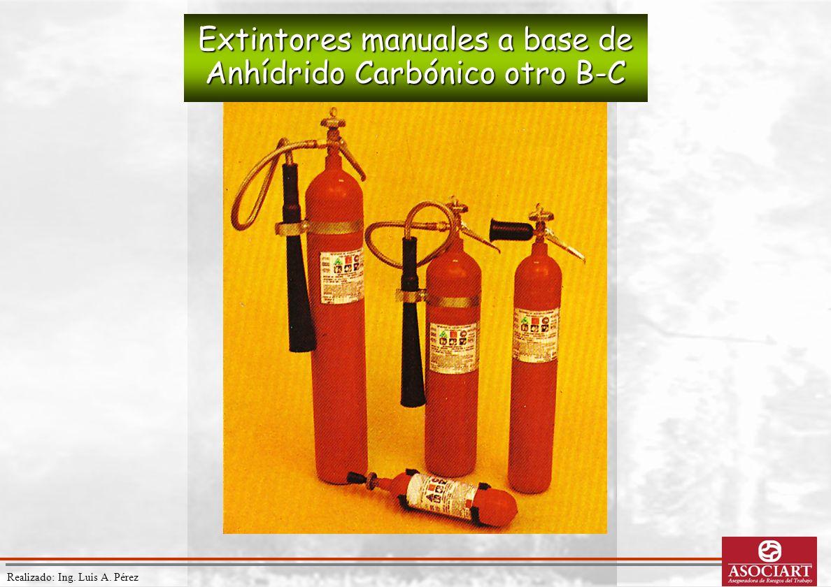 Realizado: Ing. Luis A. Pérez Extintores manuales a base de Anhídrido Carbónico otro B-C
