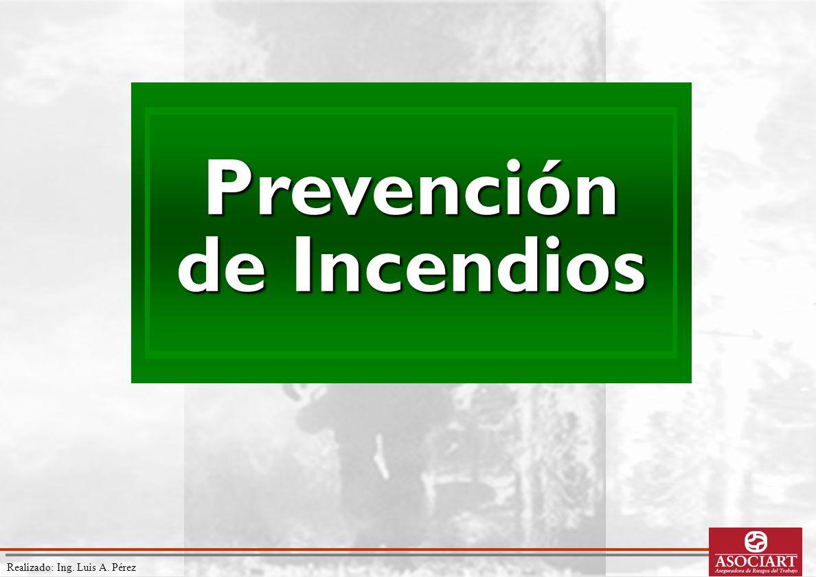 Realizado: Ing. Luis A. Pérez Prevención de Incendios