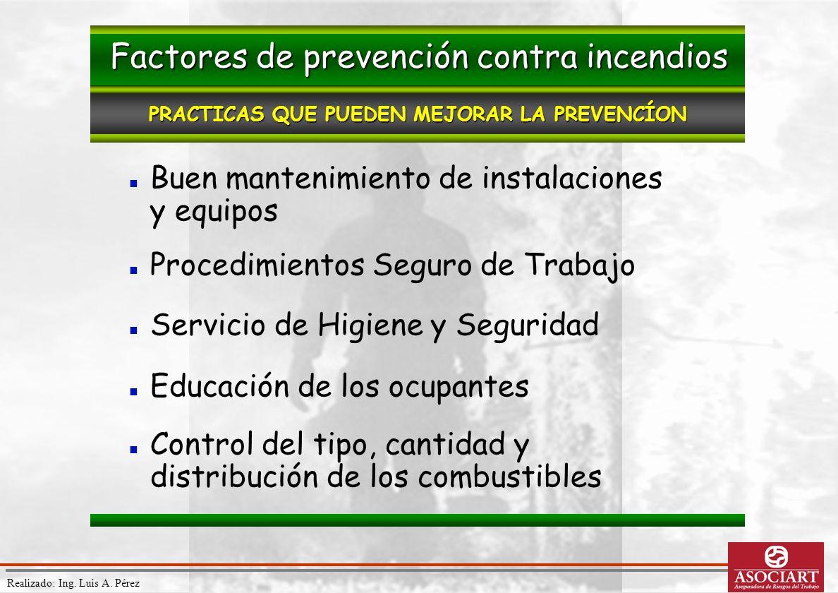 Realizado: Ing. Luis A. Pérez Buen mantenimiento de instalaciones y equipos Procedimientos Seguro de Trabajo Servicio de Higiene y Seguridad Educación