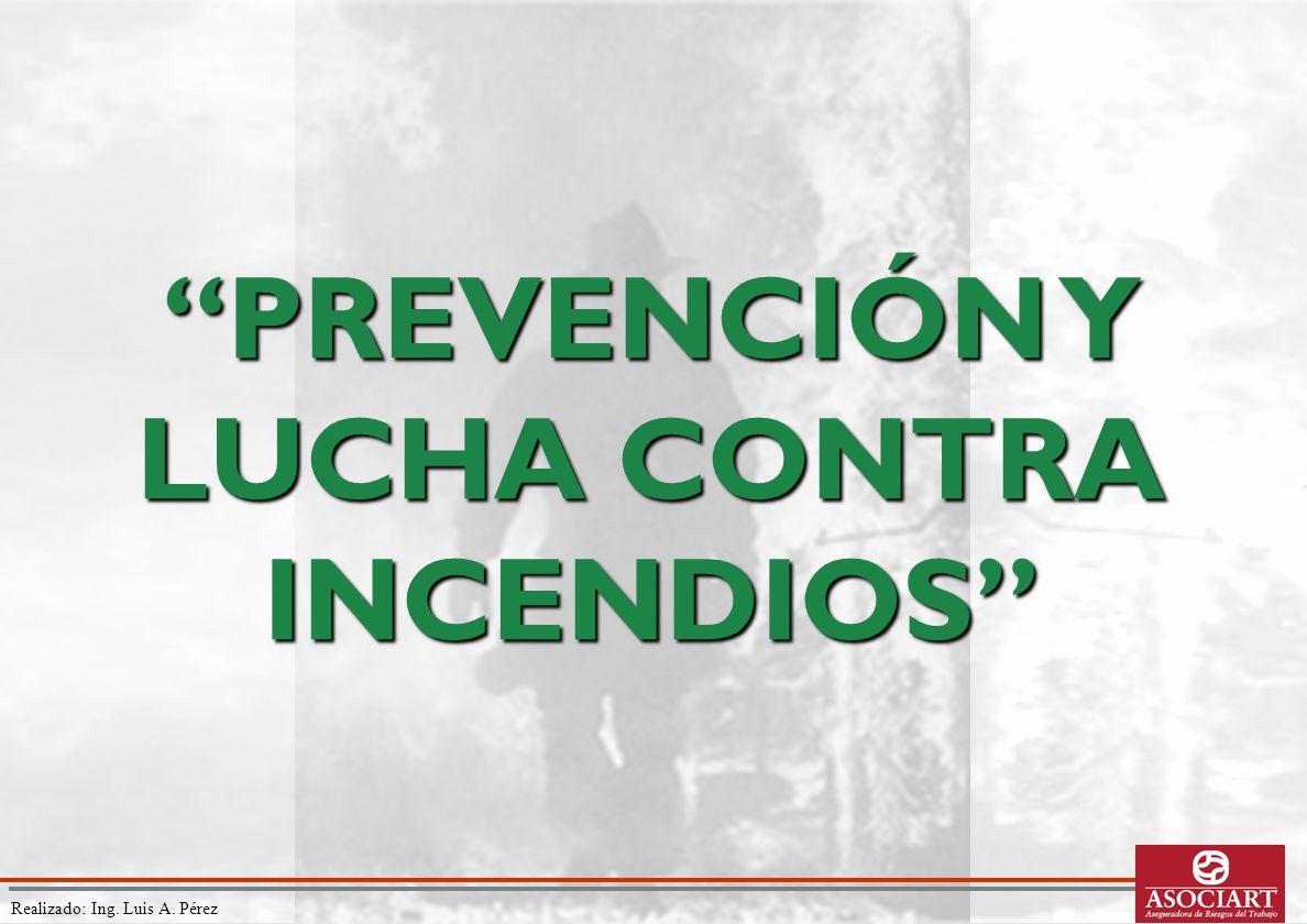 Realizado: Ing. Luis A. Pérez PREVENCIÓN Y LUCHA CONTRA INCENDIOS