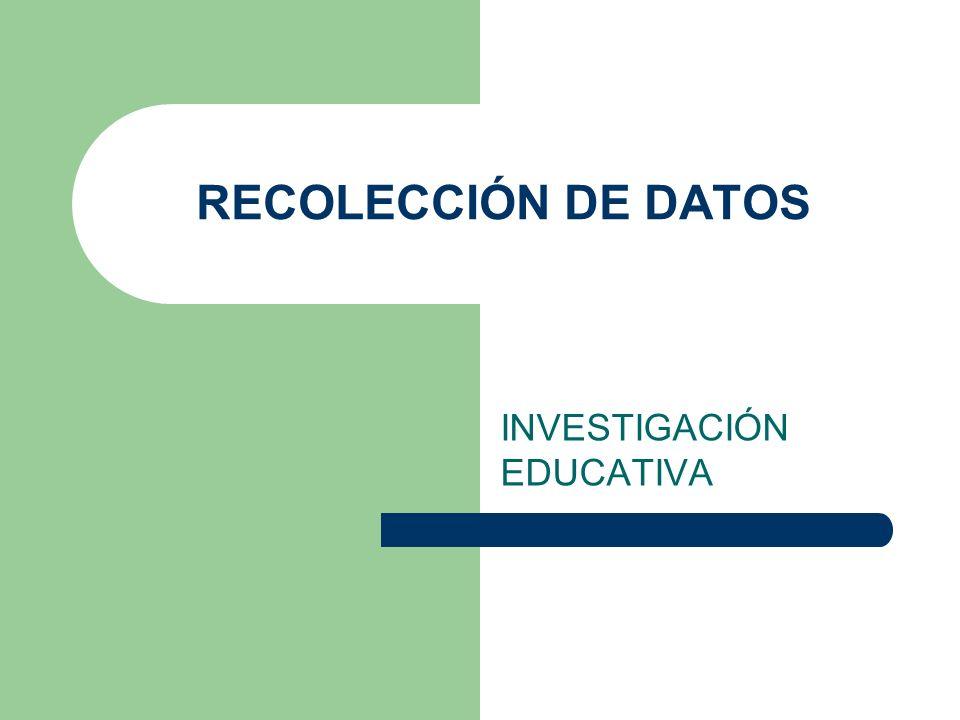 RECOLECCIÓN DE DATOS INVESTIGACIÓN EDUCATIVA