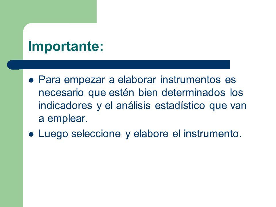Importante: Para empezar a elaborar instrumentos es necesario que estén bien determinados los indicadores y el análisis estadístico que van a emplear.