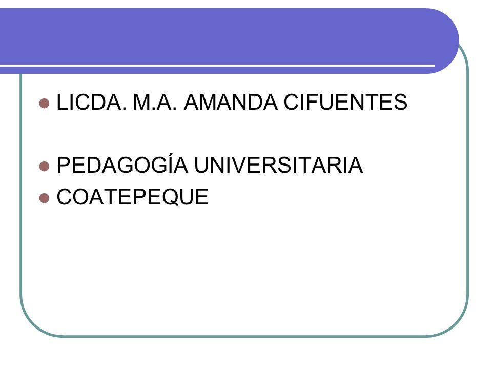 LICDA. M.A. AMANDA CIFUENTES PEDAGOGÍA UNIVERSITARIA COATEPEQUE