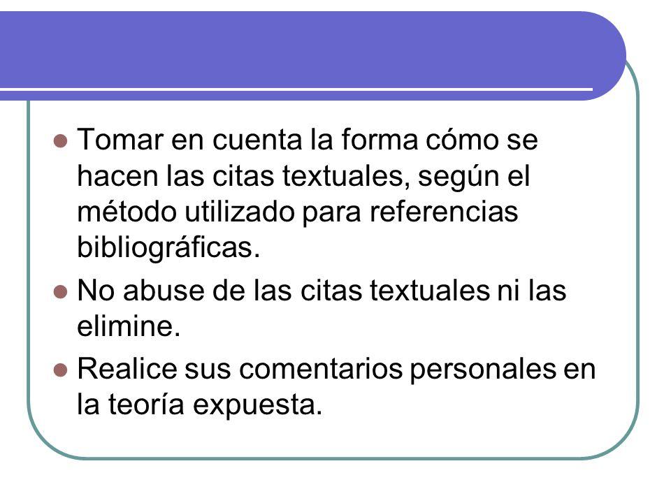 Tomar en cuenta la forma cómo se hacen las citas textuales, según el método utilizado para referencias bibliográficas. No abuse de las citas textuales