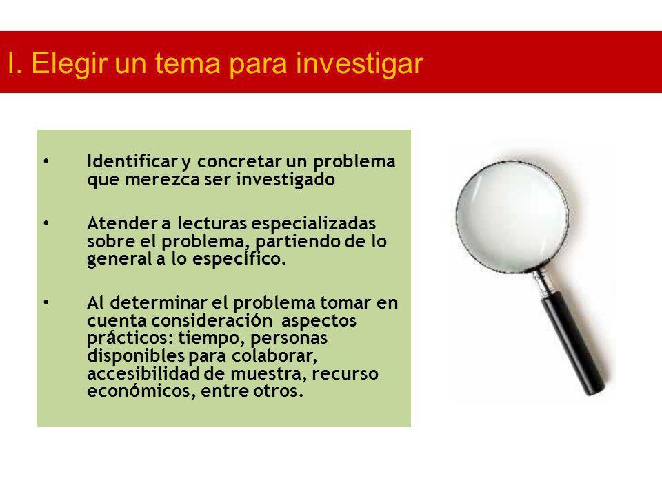 Identificar y concretar un problema que merezca ser investigado Atender a lecturas especializadas sobre el problema, partiendo de lo general a lo espe