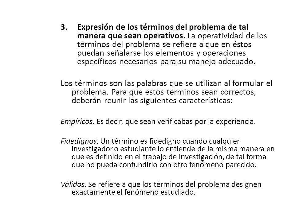 3.Expresión de los términos del problema de tal manera que sean operativos. La operatividad de los términos del problema se refiere a que en éstos pue