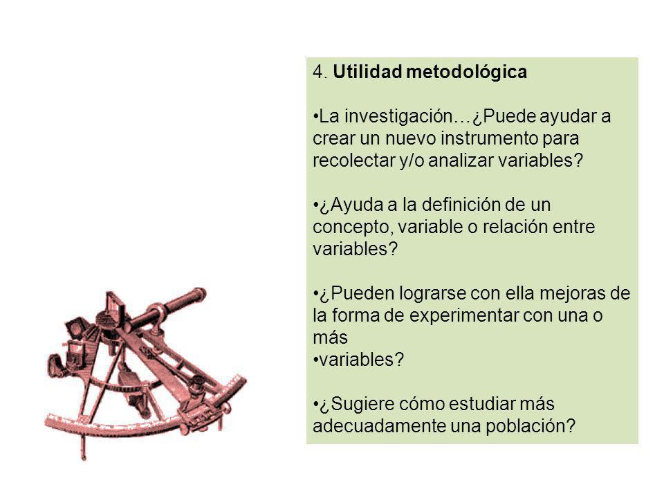 4. Utilidad metodológica La investigación…¿Puede ayudar a crear un nuevo instrumento para recolectar y/o analizar variables? ¿Ayuda a la definición de