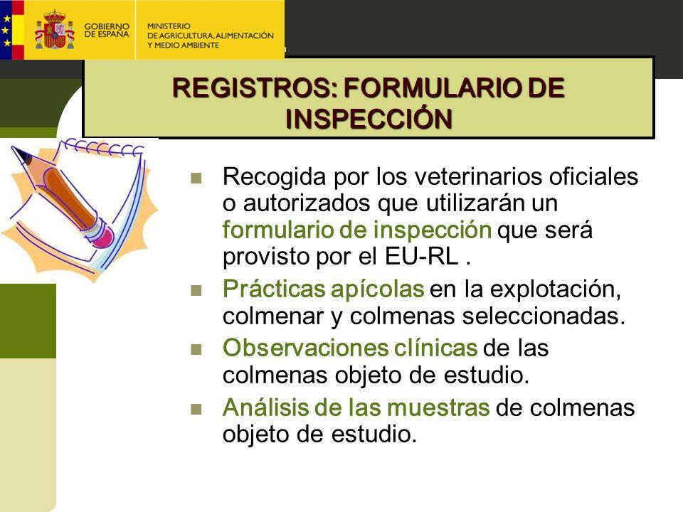 REGISTROS: FORMULARIO DE INSPECCIÓN Recogida por los veterinarios oficiales o autorizados que utilizarán un formulario de inspección que será provisto