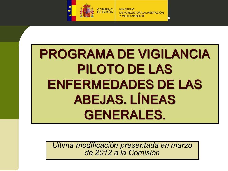PROGRAMA DE VIGILANCIA PILOTO DE LAS ENFERMEDADES DE LAS ABEJAS. LÍNEAS GENERALES. Última modificación presentada en marzo de 2012 a la Comisión