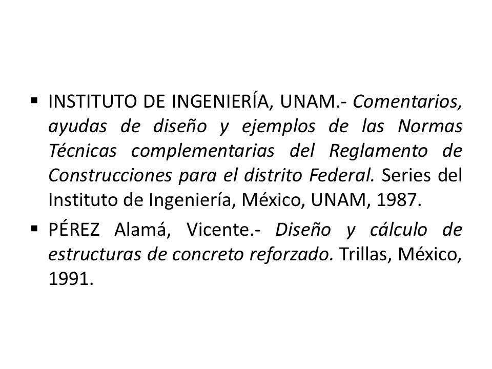 INSTITUTO DE INGENIERÍA, UNAM.- Comentarios, ayudas de diseño y ejemplos de las Normas Técnicas complementarias del Reglamento de Construcciones para
