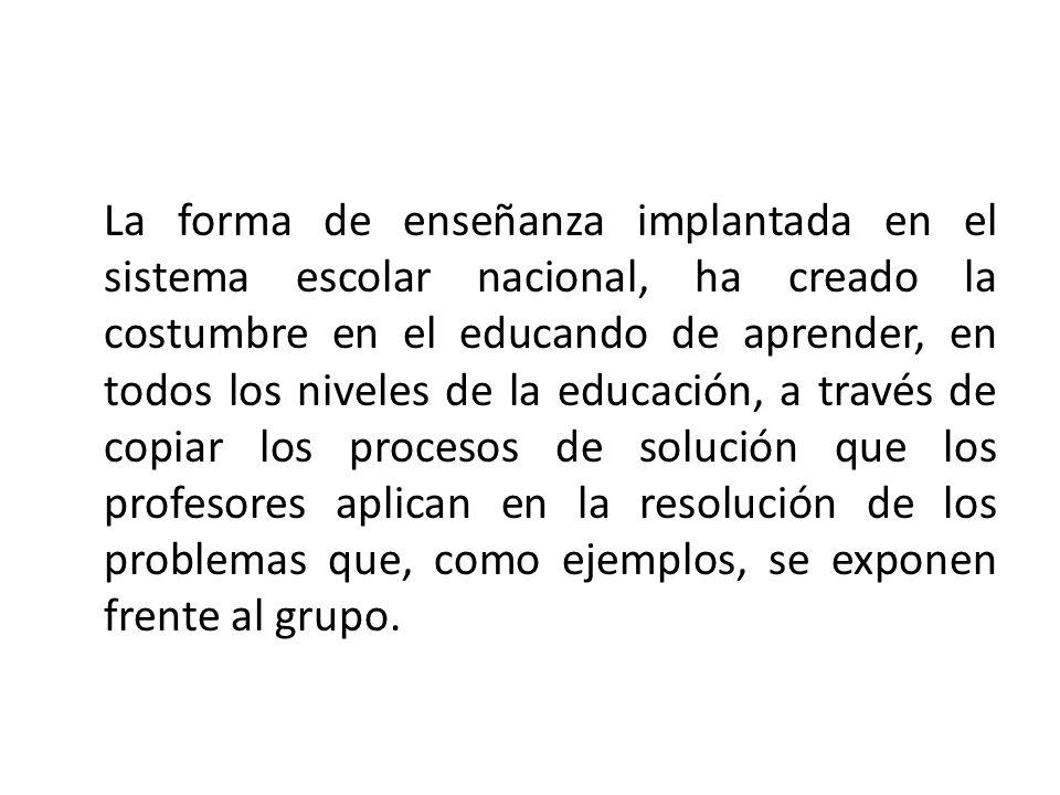 La forma de enseñanza implantada en el sistema escolar nacional, ha creado la costumbre en el educando de aprender, en todos los niveles de la educaci