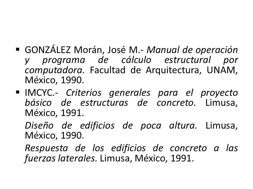 GONZÁLEZ Morán, José M.- Manual de operación y programa de cálculo estructural por computadora. Facultad de Arquitectura, UNAM, México, 1990. IMCYC.-