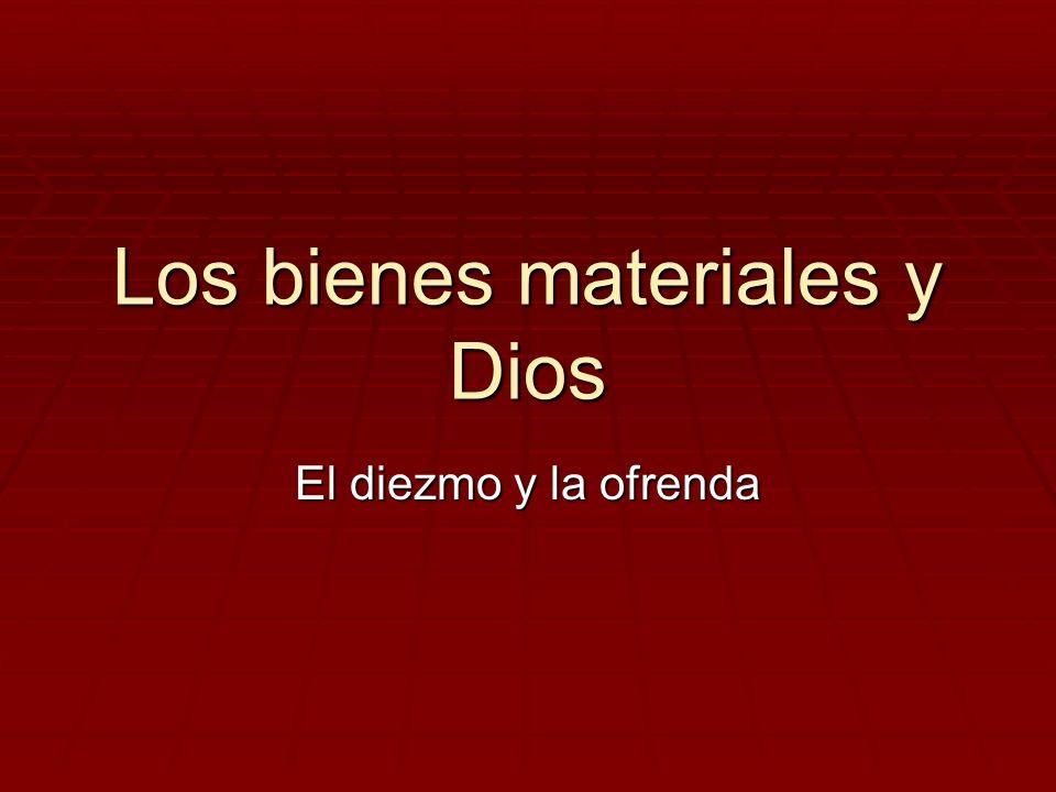 Los bienes materiales y Dios El diezmo y la ofrenda