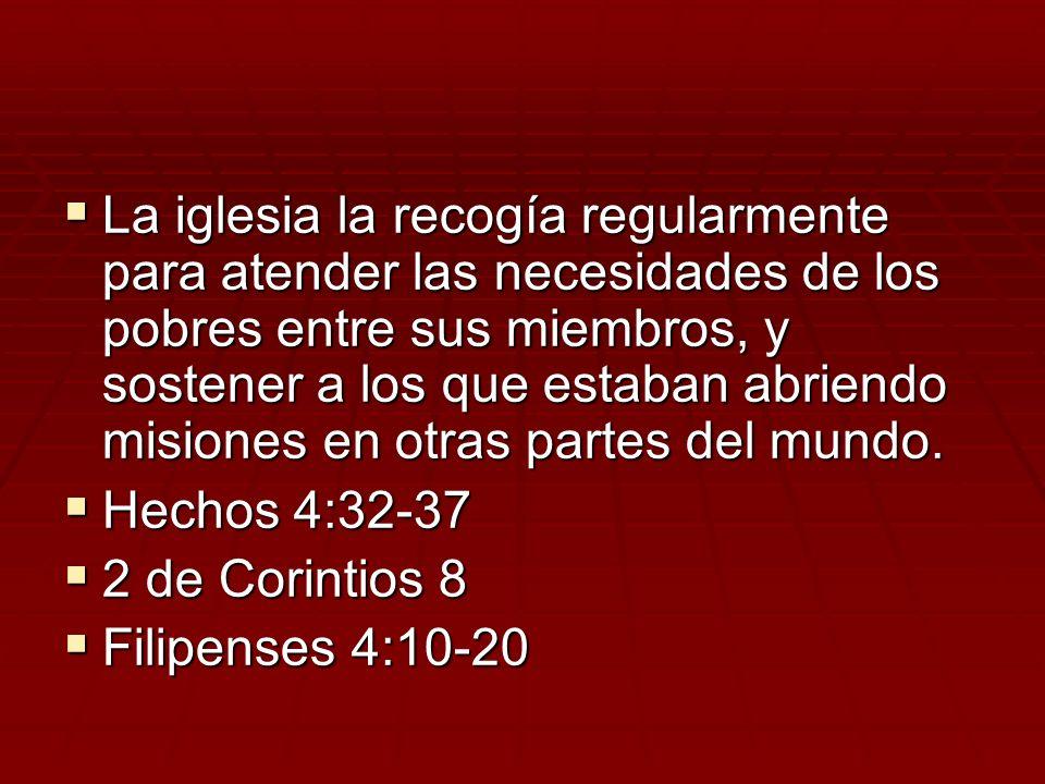 La iglesia la recogía regularmente para atender las necesidades de los pobres entre sus miembros, y sostener a los que estaban abriendo misiones en ot