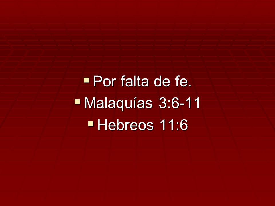 Por falta de fe. Por falta de fe. Malaquías 3:6-11 Malaquías 3:6-11 Hebreos 11:6 Hebreos 11:6