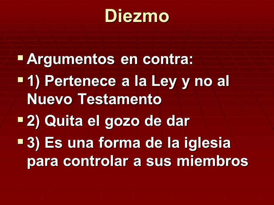 Diezmo Argumentos en contra: Argumentos en contra: 1) Pertenece a la Ley y no al Nuevo Testamento 1) Pertenece a la Ley y no al Nuevo Testamento 2) Qu