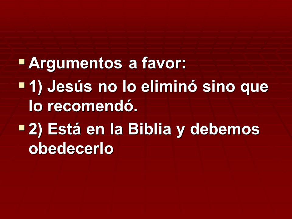 Argumentos a favor: Argumentos a favor: 1) Jesús no lo eliminó sino que lo recomendó. 1) Jesús no lo eliminó sino que lo recomendó. 2) Está en la Bibl